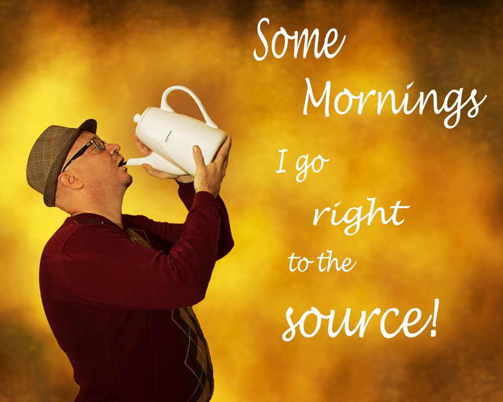 Coffee Mornings - Humor- Amazing Pictures by Michael Taggart Photography